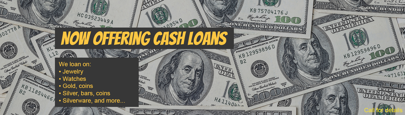 Now Offering Cash Loans - We loan on: Jewelry, Watches, Gold, Coins, Silver, Bars, coins, Silverware and more...